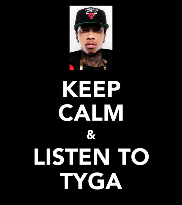 KEEP CALM & LISTEN TO TYGA