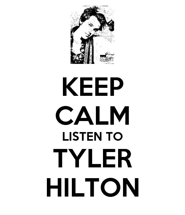 KEEP CALM LISTEN TO TYLER HILTON