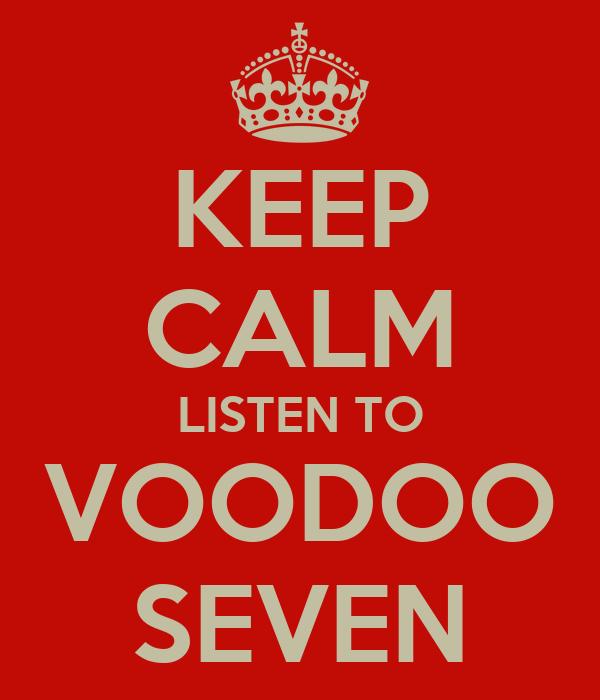 KEEP CALM LISTEN TO VOODOO SEVEN