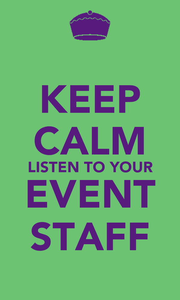 KEEP CALM LISTEN TO YOUR EVENT STAFF