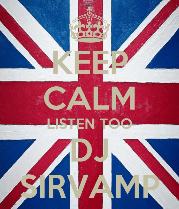KEEP CALM LISTEN TOO DJ SIRVAMP
