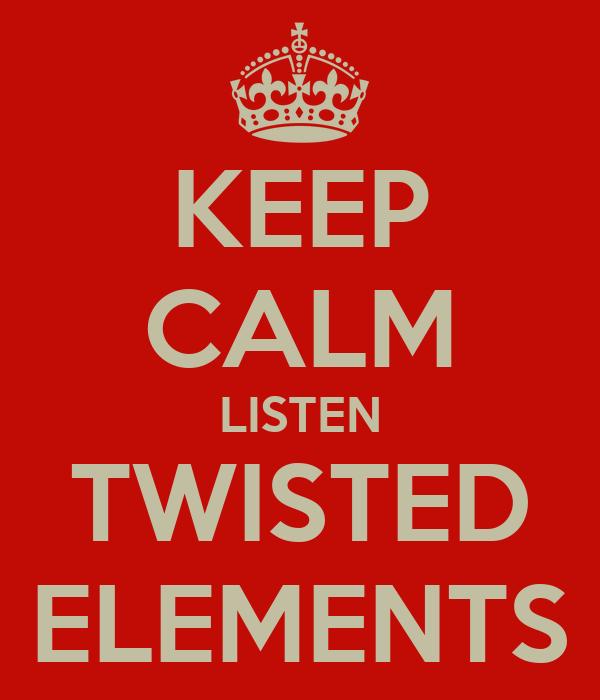 KEEP CALM LISTEN TWISTED ELEMENTS