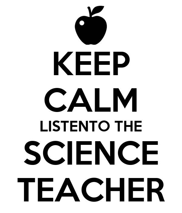 KEEP CALM LISTENTO THE SCIENCE TEACHER