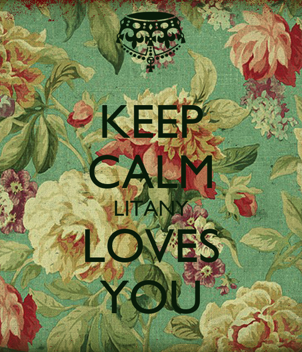 KEEP CALM LITANY LOVES YOU