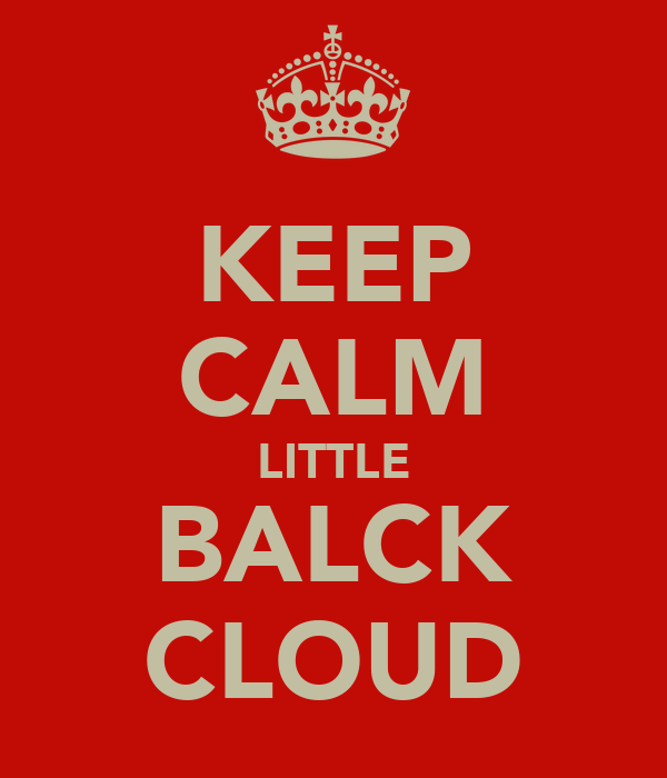 KEEP CALM LITTLE BALCK CLOUD