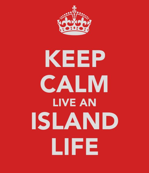 KEEP CALM LIVE AN ISLAND LIFE
