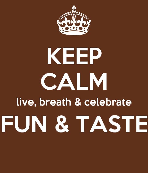 KEEP CALM live, breath & celebrate FUN & TASTE
