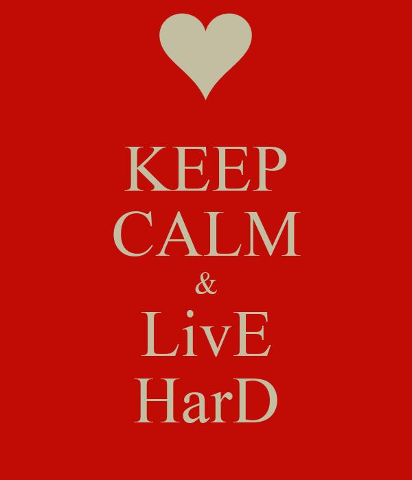 KEEP CALM & LivE HarD