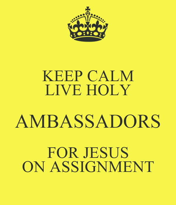 KEEP CALM LIVE HOLY AMBASSADORS FOR JESUS ON ASSIGNMENT