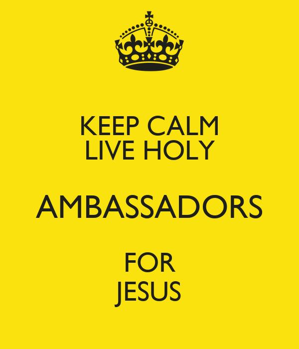 KEEP CALM LIVE HOLY AMBASSADORS FOR JESUS