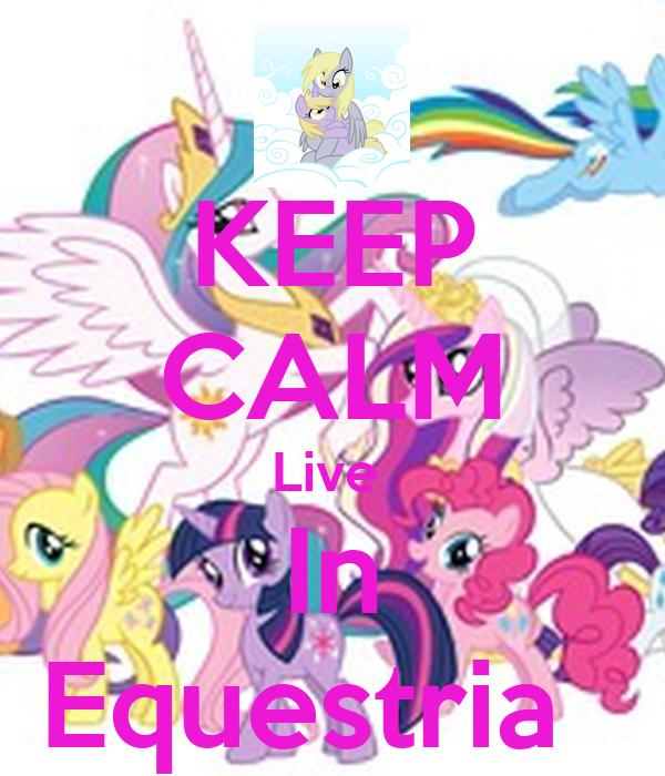 KEEP CALM Live  In Equestria