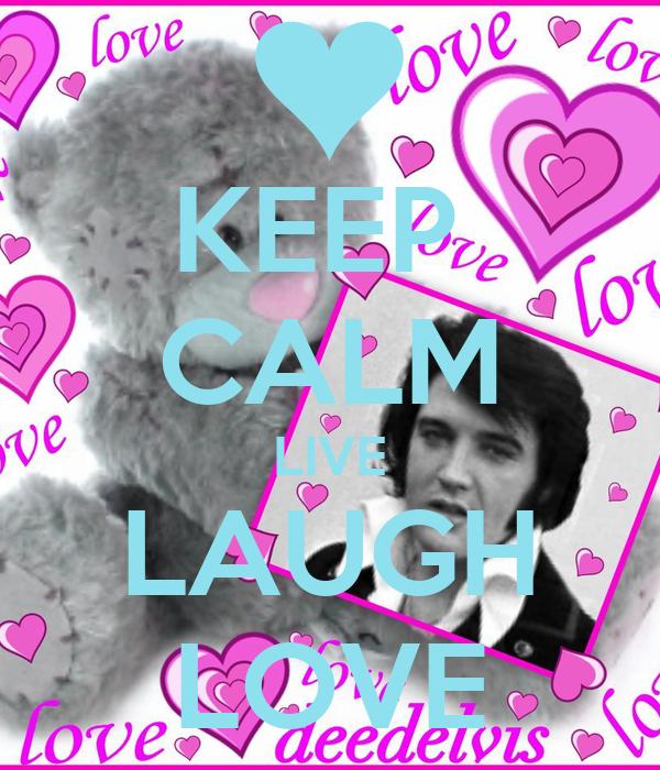 KEEP   CALM LIVE LAUGH LOVE