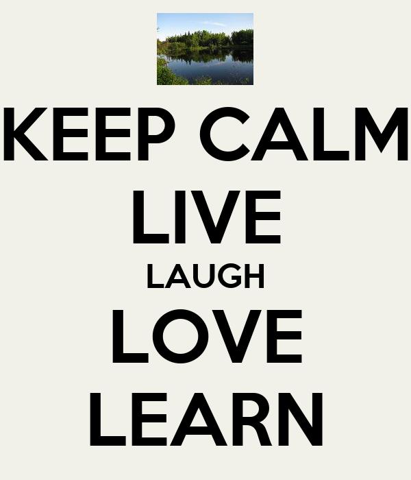 KEEP CALM LIVE LAUGH LOVE LEARN