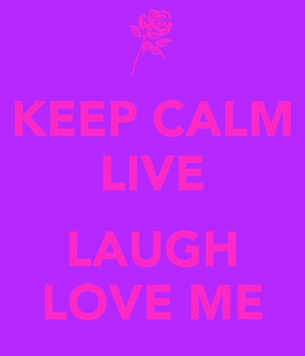 KEEP CALM LIVE  LAUGH LOVE ME