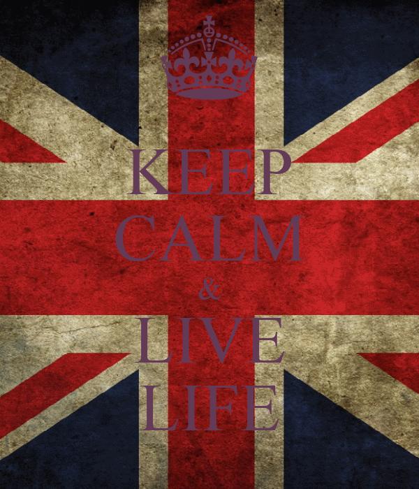 KEEP CALM & LIVE LIFE
