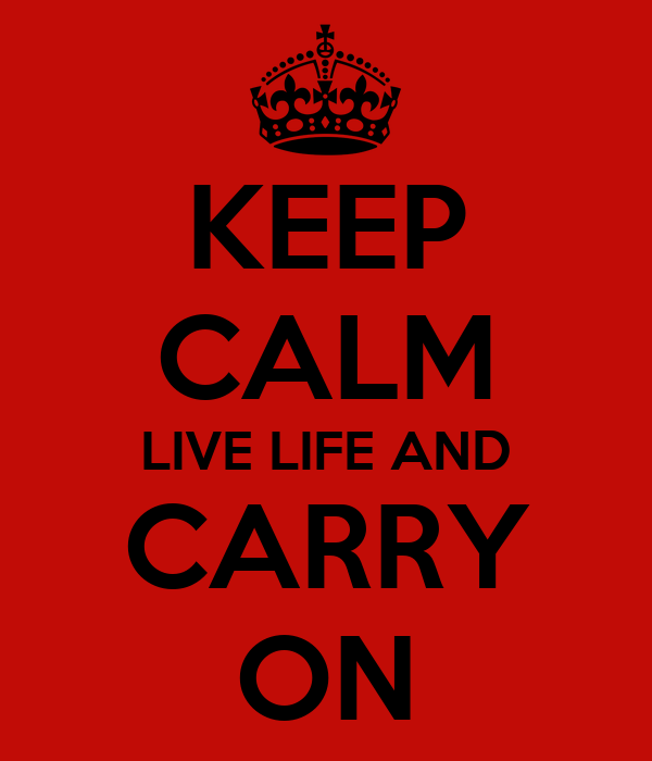 KEEP CALM LIVE LIFE AND CARRY ON