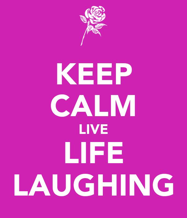 KEEP CALM LIVE LIFE LAUGHING