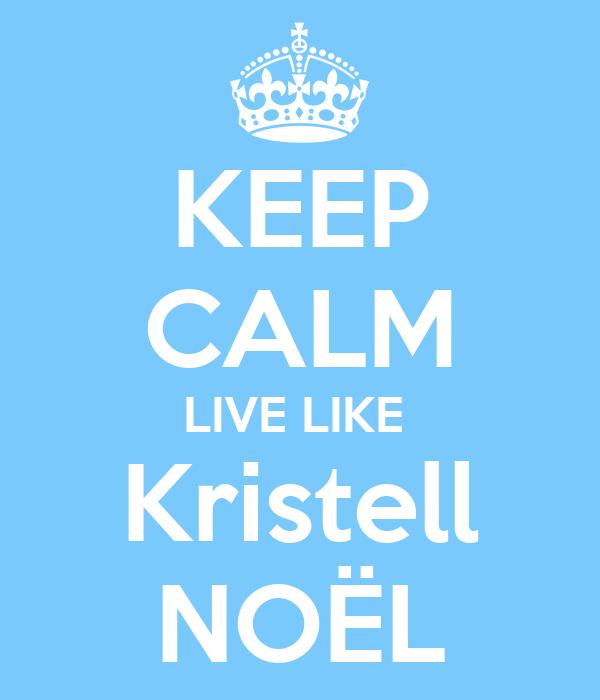 KEEP CALM LIVE LIKE  Kristell NOËL