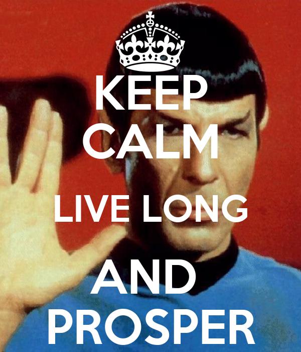 KEEP CALM LIVE LONG AND  PROSPER