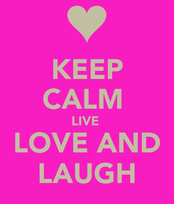 KEEP CALM  LIVE  LOVE AND LAUGH
