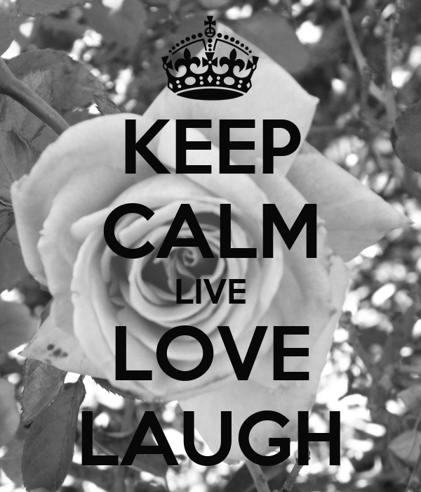 KEEP CALM LIVE LOVE LAUGH