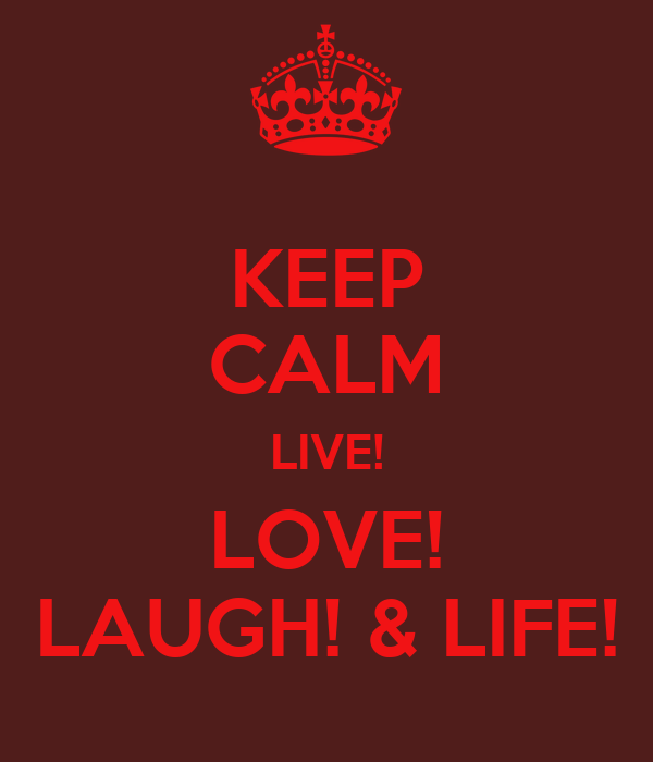 KEEP CALM LIVE! LOVE! LAUGH! & LIFE!