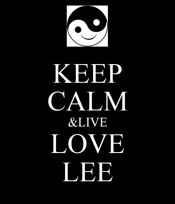 KEEP CALM &LIVE LOVE LEE