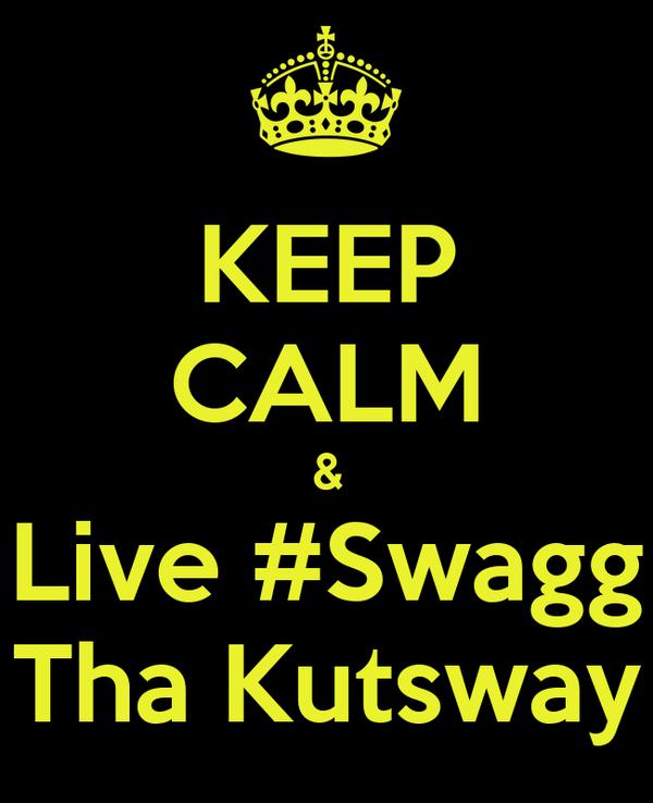KEEP CALM & Live #Swagg Tha Kutsway