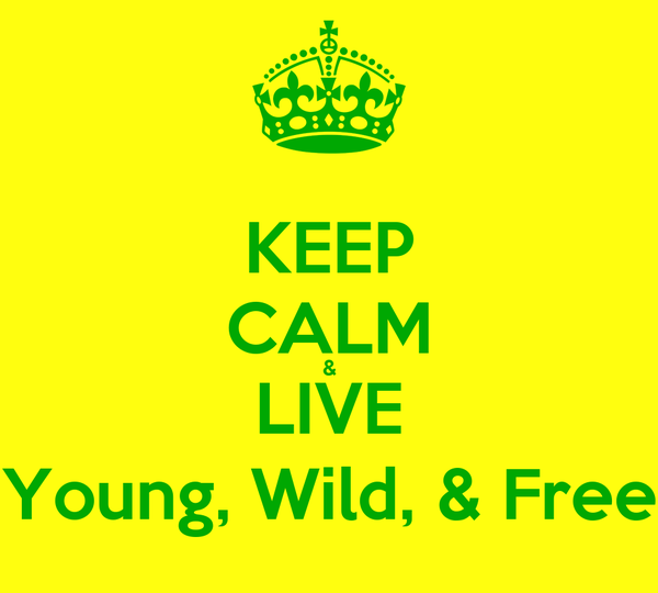 KEEP CALM & LIVE Young, Wild, & Free