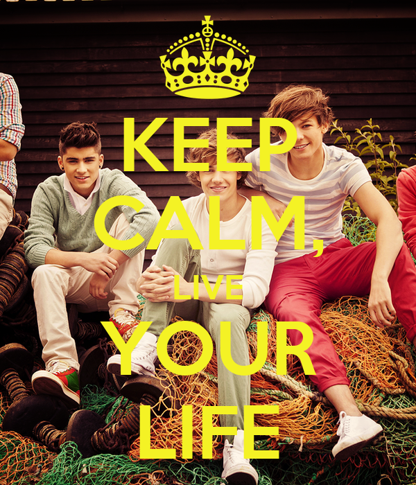 KEEP CALM, LIVE YOUR LIFE