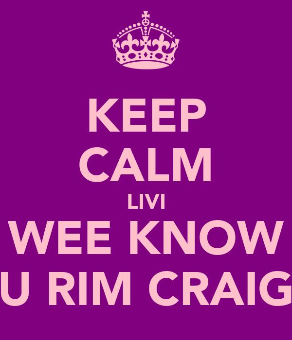 KEEP CALM LIVI WEE KNOW U RIM CRAIG