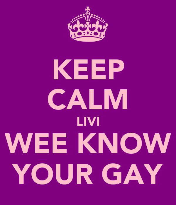 KEEP CALM LIVI WEE KNOW YOUR GAY