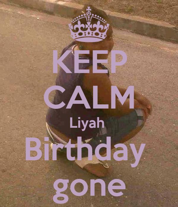 KEEP CALM Liyah  Birthday  gone