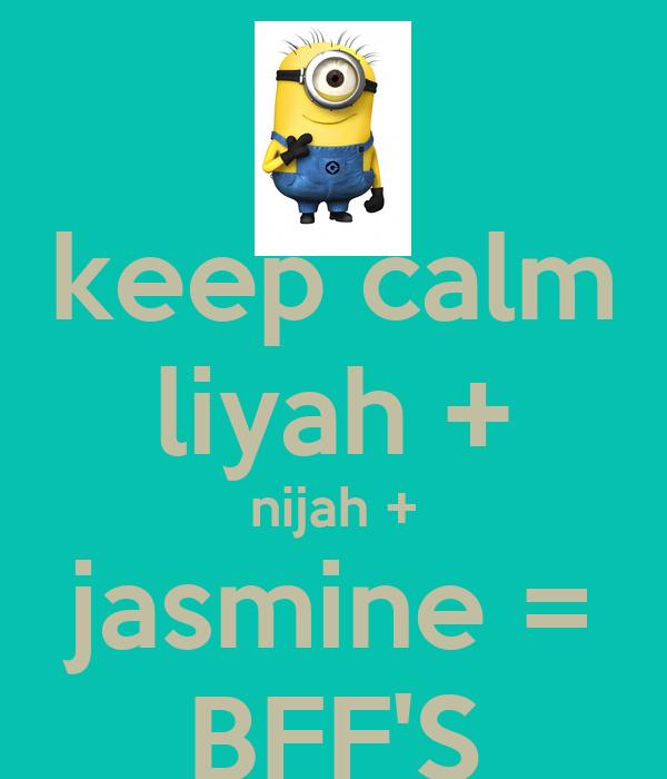 keep calm liyah + nijah + jasmine = BFF'S