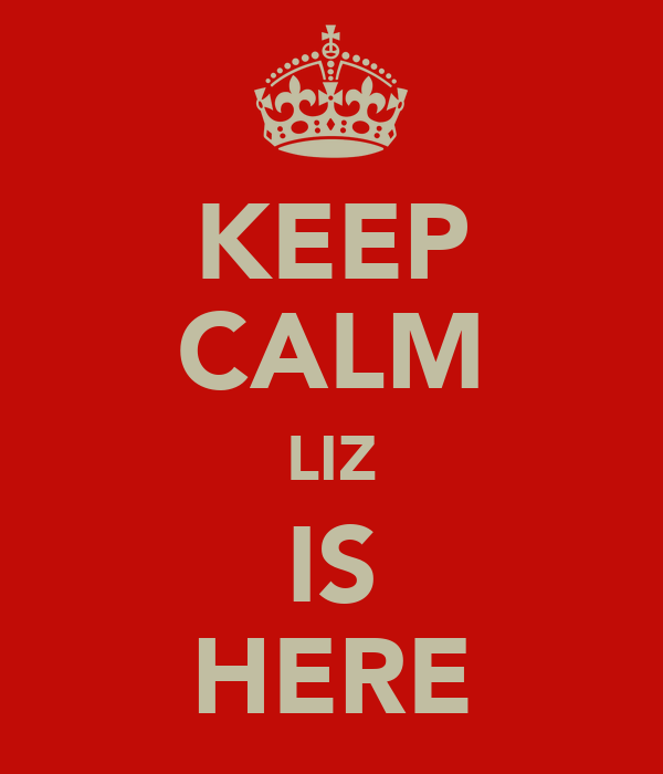 KEEP CALM LIZ IS HERE