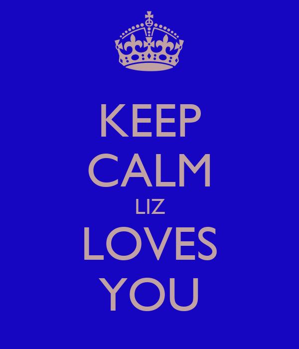 KEEP CALM LIZ LOVES YOU