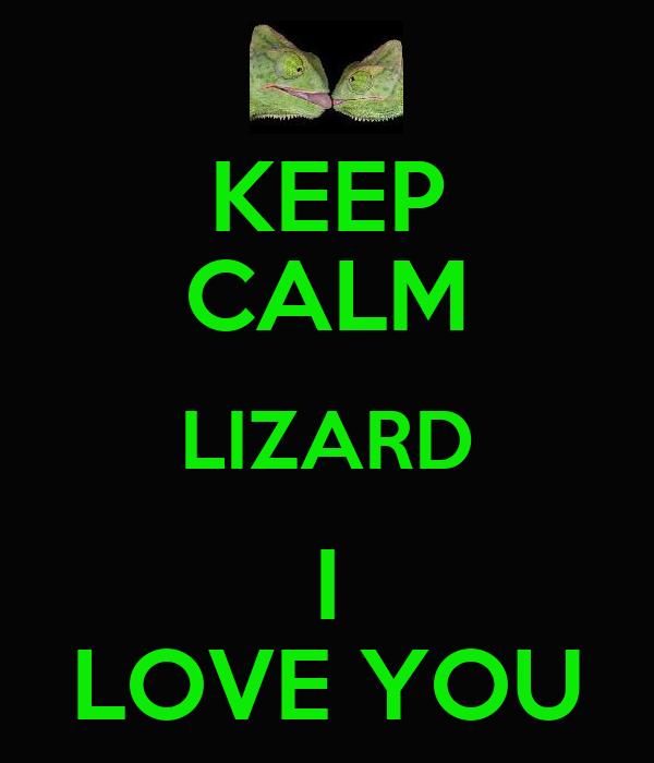 KEEP CALM LIZARD I LOVE YOU