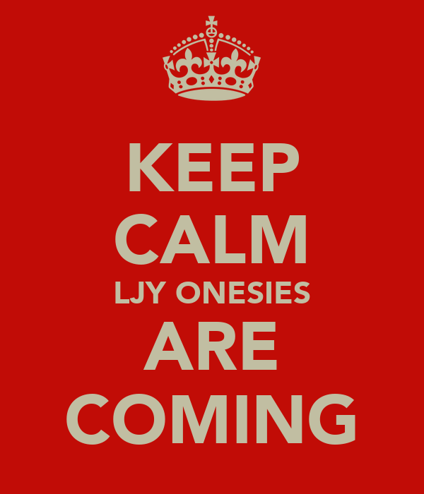 KEEP CALM LJY ONESIES ARE COMING