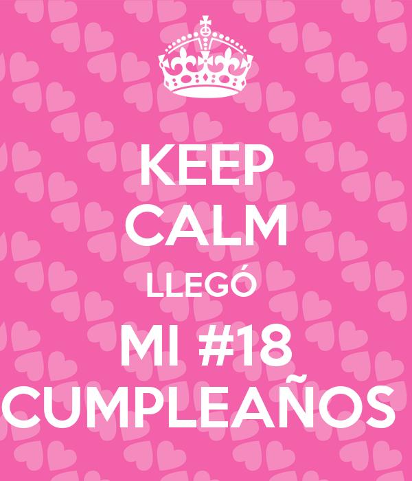 KEEP CALM LLEGÓ  MI #18 CUMPLEAÑOS