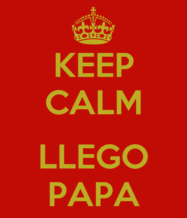 KEEP CALM  LLEGO PAPA