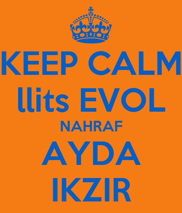 KEEP CALM llits EVOL NAHRAF AYDA IKZIR