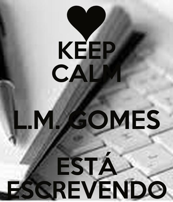 KEEP CALM L.M. GOMES ESTÁ ESCREVENDO