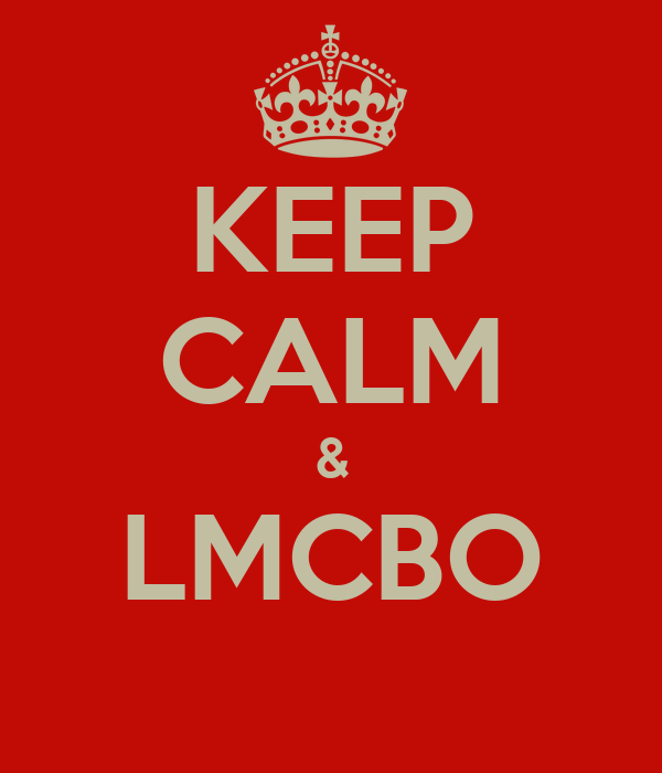 KEEP CALM & LMCBO