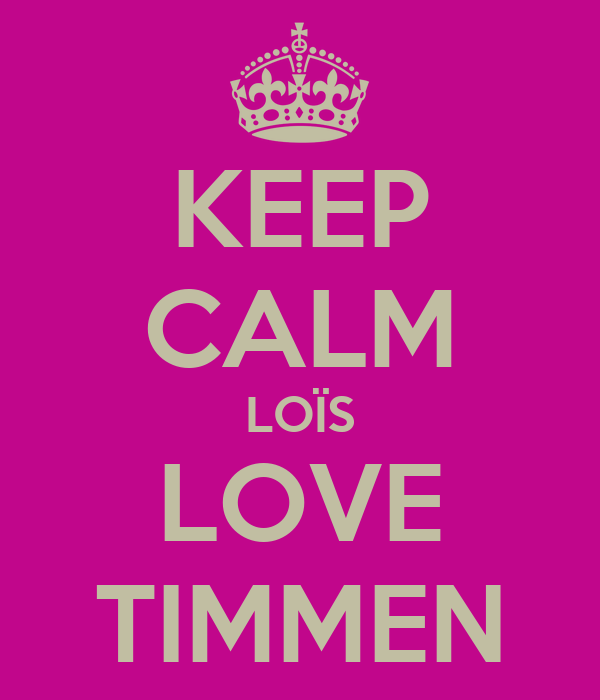 KEEP CALM LOÏS LOVE TIMMEN
