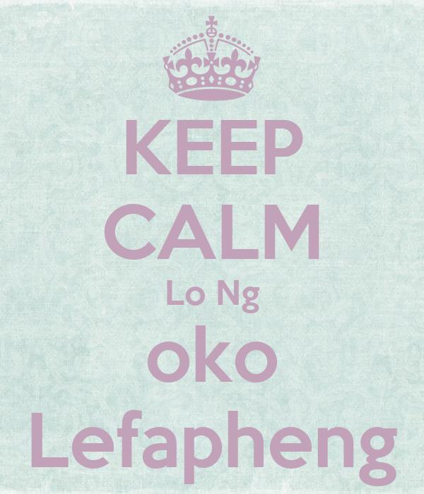 KEEP CALM Lo Ng oko Lefapheng