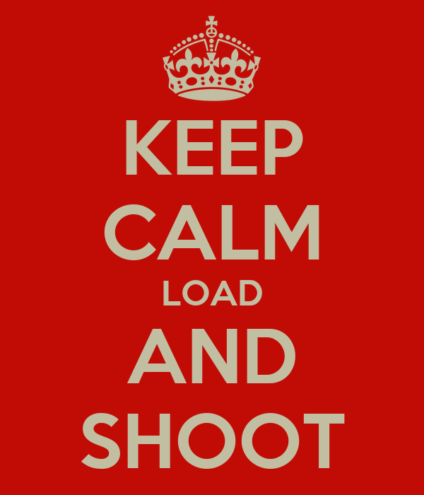 KEEP CALM LOAD AND SHOOT