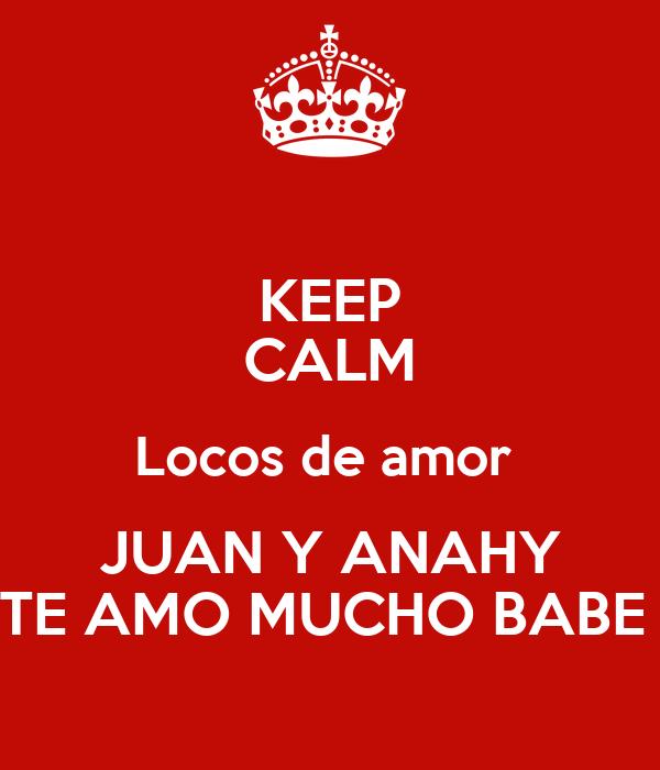 KEEP CALM Locos de amor  JUAN Y ANAHY TE AMO MUCHO BABE