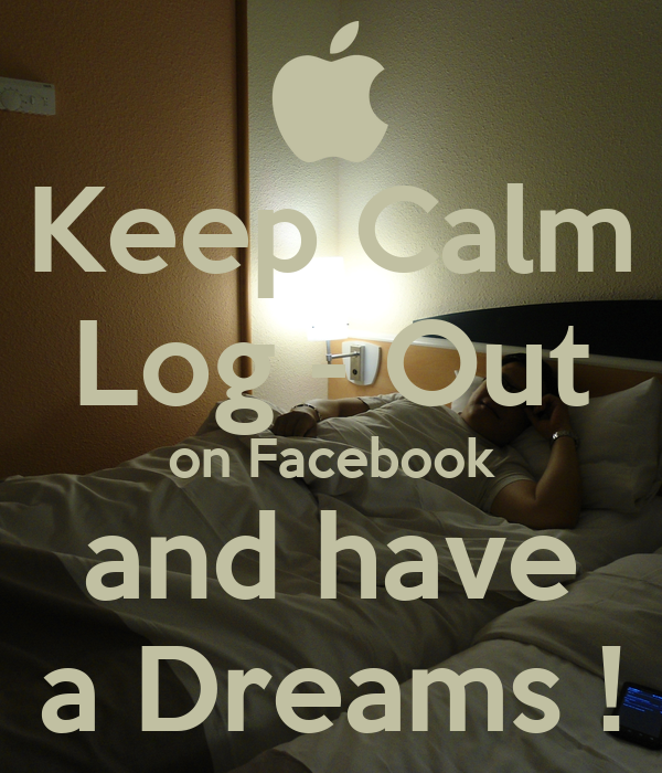 Keep Calm Log - Out on Facebook and have a Dreams !
