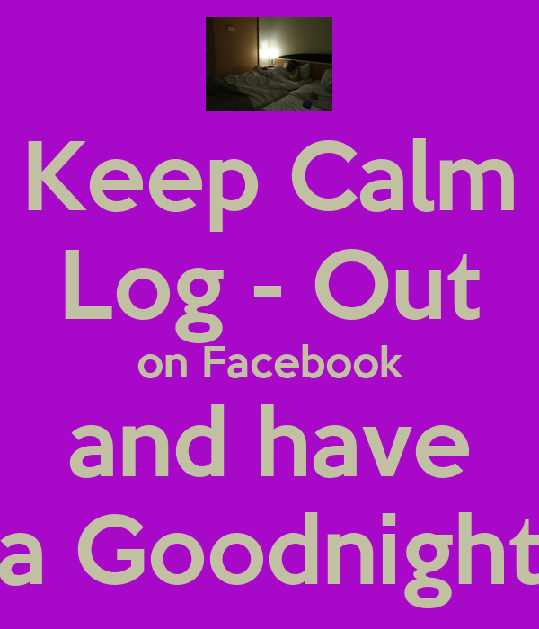 Keep Calm Log - Out on Facebook and have a Goodnight