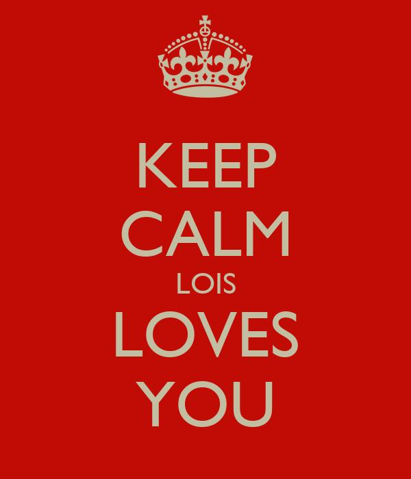 KEEP CALM LOIS LOVES YOU